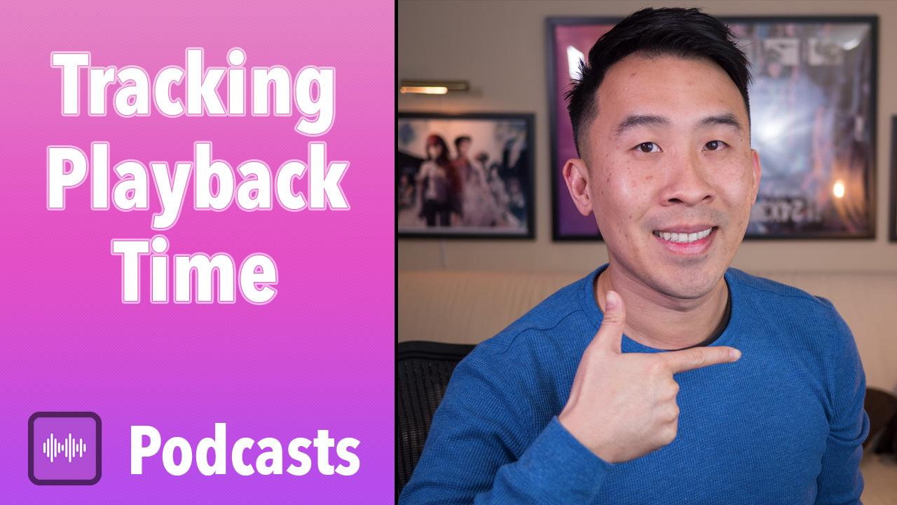 Podcasts - Tracking Playback Time | Lets Build That App